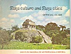 Maya Culture and Maya Cities: Official Guide…