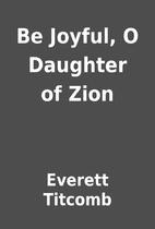 Be Joyful, O Daughter of Zion by Everett…