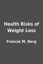 Health Risks of Weight Loss by Francie M.…