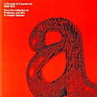A Decade of Ceramic Art 1962-1972 From the…