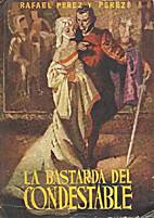 La bastarda del condestable by Rafael Pérez…