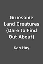 Gruesome Land Creatures (Dare to Find Out…