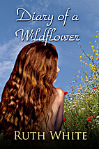 Diary of a Wildflower by Ruth White