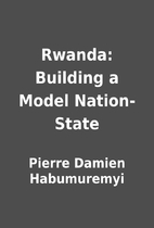 Rwanda: Building a Model Nation-State by…