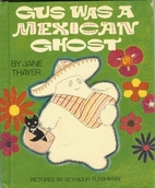 Gus Was a Mexican Ghost by Jane Thayer