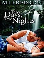 Three Days, Two Nights by M. J. Fredrick