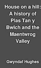 House on a hill: A history of Plas Tan y…
