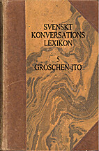 Svenskt Konversationslexikon 5, Groschen-Ito…
