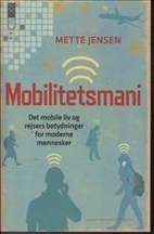 Mobilitetsmani : det mobile liv og rejsers…