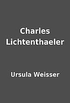 Charles Lichtenthaeler by Ursula Weisser