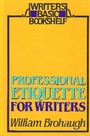 Professional Etiquette for Writers (Writer's Basic Bookshelf) - William Brohaugh
