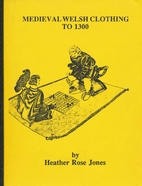 Medieval Welsh clothing to 1300 by Heather…