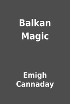 Balkan Magic by Emigh Cannaday