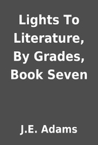 Lights To Literature, By Grades, Book Seven…