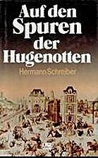 Auf den Spuren der Hugenotten by Hermann…