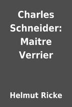 Charles Schneider: Maitre Verrier by Helmut…