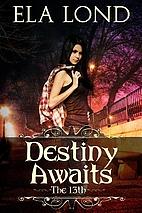 The 13th: Destiny Awaits by Ela Lond