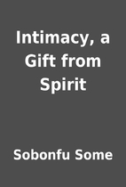 Intimacy, a Gift from Spirit by Sobonfu Some