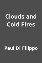 Clouds and Cold Fires by Paul Di Filippo
