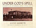 Under God's Spell: Frontier Evangelists…
