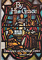 By his grace: Devotions on Christian topics…