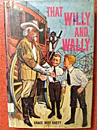 That Willy and Wally by Grace Neff Brett