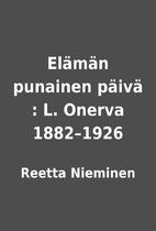 Elämän punainen päivä : L. Onerva…