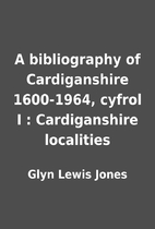 A bibliography of Cardiganshire 1600-1964,…