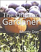 The organic gardener by Montagu Don