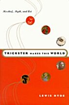 Trickster Makes This World: Mischief, Myth,…