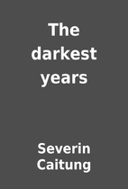 The darkest years by Severin Caitung