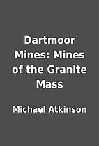 Dartmoor Mines: Mines of the Granite Mass by…