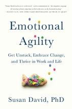 Emotional Agility: Get Unstuck, Embrace…