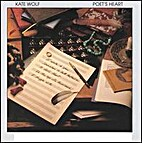 Poet's Heart [Sound Recording] by Kate Wolf