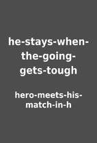 he-stays-when-the-going-gets-tough by…