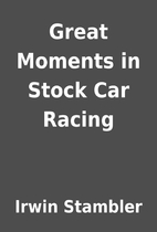 Great Moments in Stock Car Racing by Irwin…