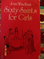 Sixty Saints for Girls by Joan Windham