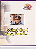 Christ Light : What Do I Say Lord ...…