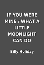 IF YOU WERE MINE / WHAT A LITTLE MOONLIGHT…