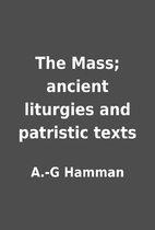 The Mass; ancient liturgies and patristic…