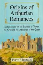 Origins of Arthurian Romances: Early Sources…