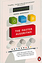 The Master Algorithm: How the Quest for the…