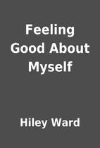 Feeling Good About Myself by Hiley Ward