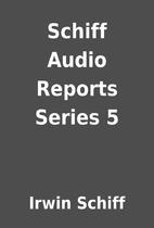 Schiff Audio Reports Series 5 by Irwin…