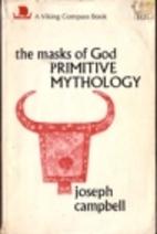 The Masks Of God: Primitive Mythology by…