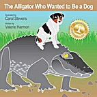 The Alligator Who Wanted to Be a Dog: A…