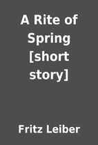 A Rite of Spring [short story] by Fritz…
