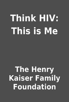Think HIV: This is Me by The Henry Kaiser…