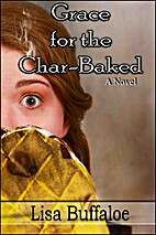 Grace for the Char-Baked by Lisa Buffaloe