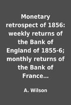 Monetary retrospect of 1856: weekly returns…